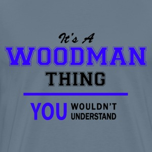 woodman thing, you wouldn't understand T-Shirts - Men's Premium T-Shirt