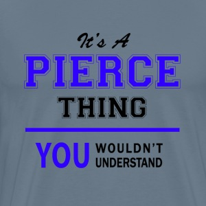 pierce thing, you wouldn't understand T-Shirts - Men's Premium T-Shirt