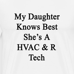 my_daughter_knows_best_shes_a_hvac_r_tec T-Shirts - Men's Premium T-Shirt