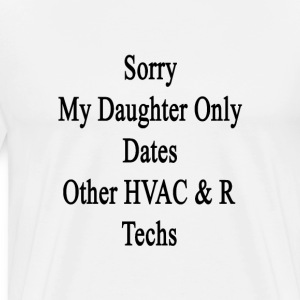 sorry_my_daughter_only_dates_other_hvac_ T-Shirts - Men's Premium T-Shirt