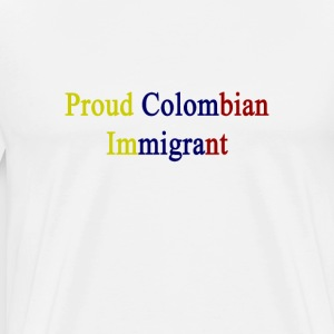 proud_colombian_immigrant T-Shirts - Men's Premium T-Shirt