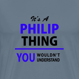 philip thing, you wouldn't understand T-Shirts - Men's Premium T-Shirt