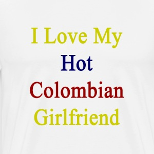 i_love_my_hot_colombian_girlfriend T-Shirts - Men's Premium T-Shirt