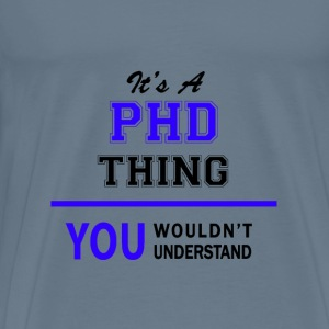 phd thing, you wouldn't understand T-Shirts - Men's Premium T-Shirt