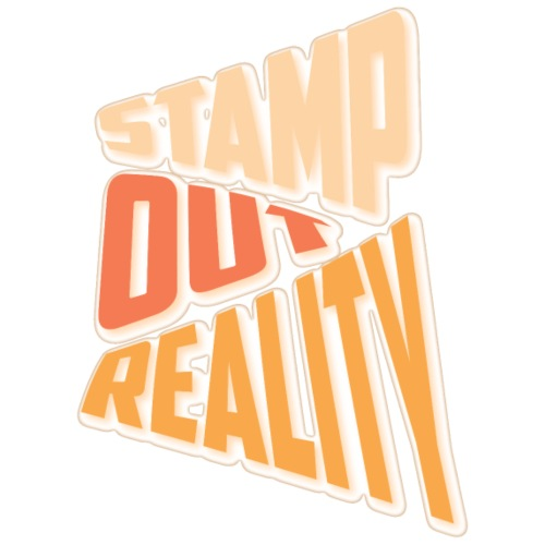Stamp out Reality
