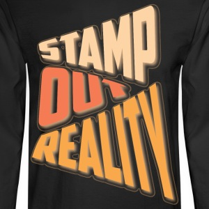Stamp out Reality Long Sleeve Shirts - Men's Long Sleeve T-Shirt