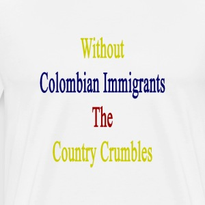 without_colombian_immigrants_the_country T-Shirts - Men's Premium T-Shirt