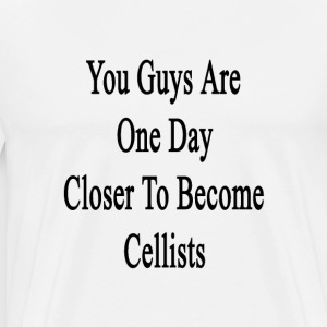 you_guys_are_one_day_closer_to_become_ce T-Shirts - Men's Premium T-Shirt