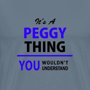 peggy thing, you wouldn't understand T-Shirts - Men's Premium T-Shirt