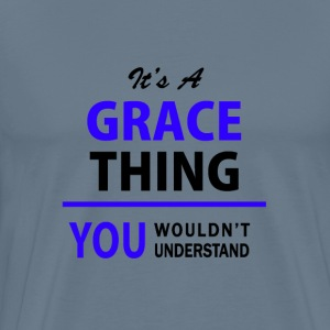 grace thing, you wouldn't understand T-Shirts - Men's Premium T-Shirt
