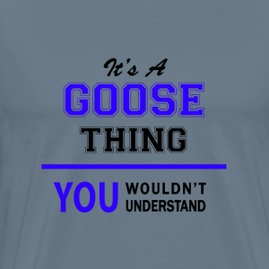 goose thing, you wouldn't understand T-Shirts - Men's Premium T-Shirt