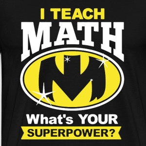 I Teach Math Shirt - Men's Premium T-Shirt