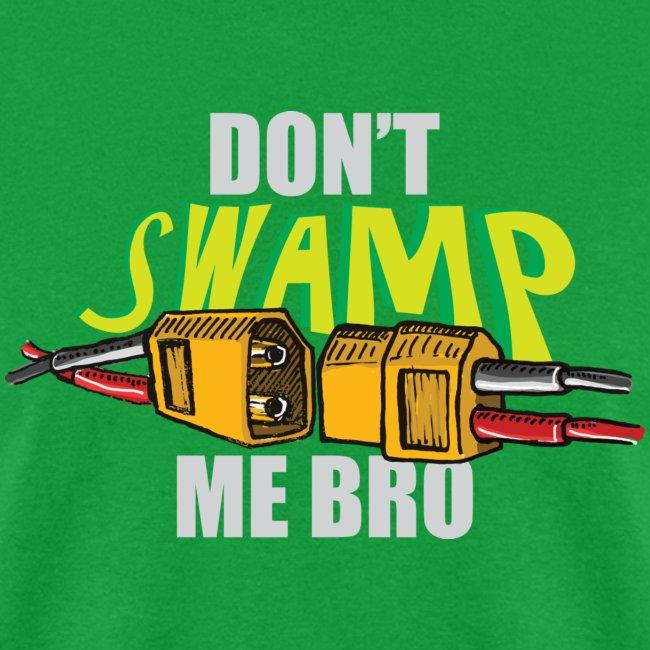 Don't Swamp Me Bro! (mens)