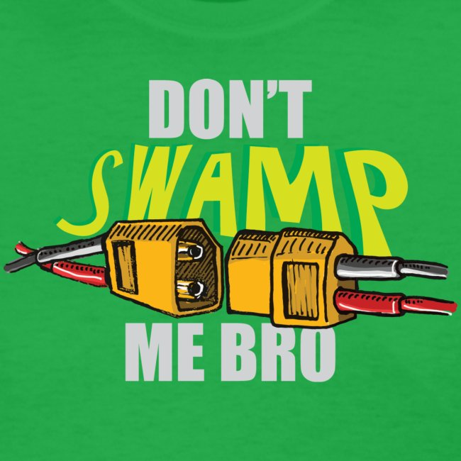 Don't Swamp Me Bro! (womens)