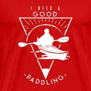 I Need A Good Paddling Funny Kayak T Shirt - Men's Premium T-Shirt