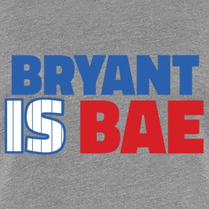 Bryant Is Bae - Women's Premium T-Shirt