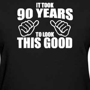 It Took 90 Years To Look This Good - Women's T-Shirt