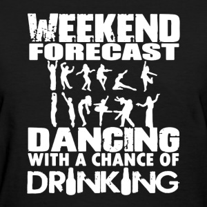 Weekend Forecast Dancing - Women's T-Shirt