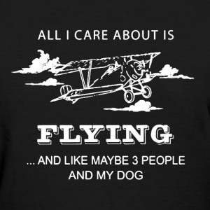All I Care About Is Flying - Women's T-Shirt