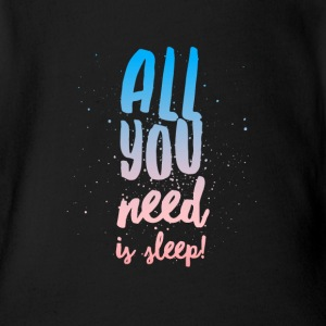 All You Need Is Sleep - Baby One Piece - Baby Short Sleeve One Piece