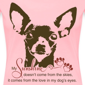 Chihuahua Dog My Sunshine - Women's Premium T-Shirt