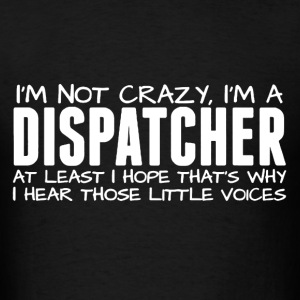 Crazy Dispatcher Shirt - Men's T-Shirt