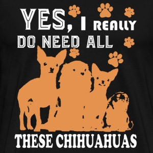 Need All These Chihuahuas - Men's Premium T-Shirt