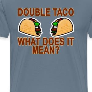 double_taco_what_does_it_mean - Men's Premium T-Shirt