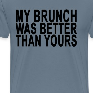 my_brunch_was_better_than_yours_ - Men's Premium T-Shirt