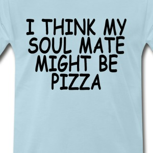 i_think_my_soul_mate_might_be_pizza_ - Men's Premium T-Shirt