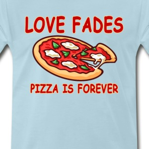 love_fades_pizza_is_forever - Men's Premium T-Shirt