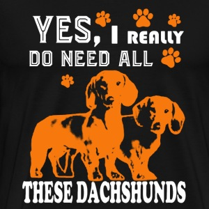 Need All These Dachshunds - Men's Premium T-Shirt