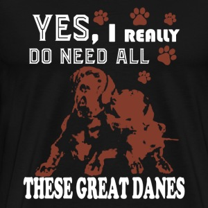 Need All These Great Dane - Men's Premium T-Shirt