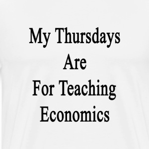 my_thursdays_are_for_teaching_economics T-Shirts - Men's Premium T-Shirt