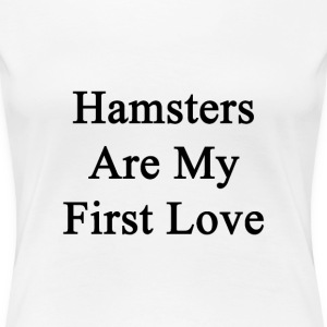 hamsters_are_my_first_love T-Shirts - Women's Premium T-Shirt