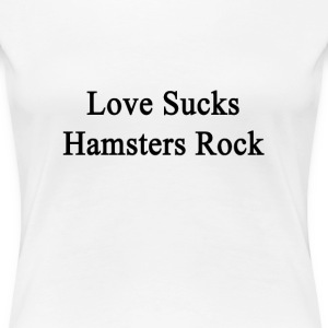 love_sucks_hamsters_rock T-Shirts - Women's Premium T-Shirt