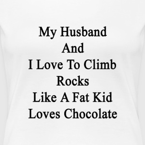 my_husband_and_i_love_to_climb_rocks_lik T-Shirts - Women's Premium T-Shirt
