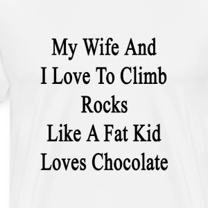my_wife_and_i_love_to_climb_rocks_like_a T-Shirts - Men's Premium T-Shirt