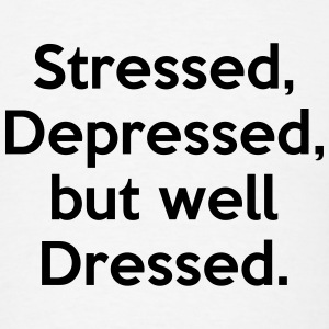 Stressed, Depressed, but well Dressed. Funny Quote T-Shirts - Men's T-Shirt