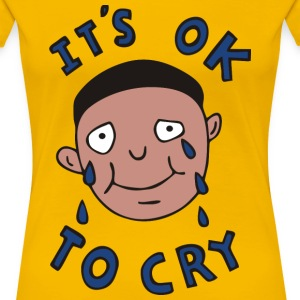 It's Ok to Cry - Women's Premium T-Shirt