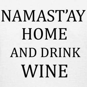 Namast'ay Home And Drink Wine T-Shirts - Women's T-Shirt