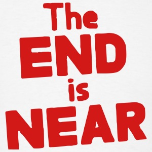 The END is NEAR T-Shirts - Men's T-Shirt