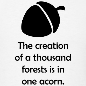 The creation of a thousand forests is in one acorn T-Shirts - Men's T-Shirt