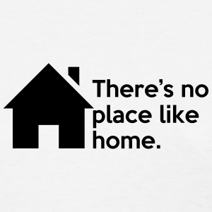 There's no place like home. Quote Symbol T-Shirts - Women's T-Shirt