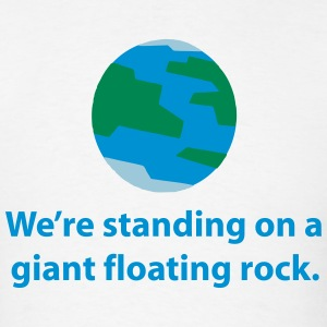 We're standing on a giant floating rock. (Earth) T-Shirts - Men's T-Shirt