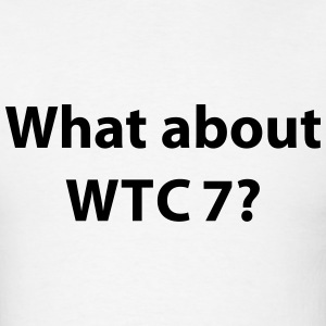 What about WTC7? (September 11, 2001 - Building 7) T-Shirts - Men's T-Shirt