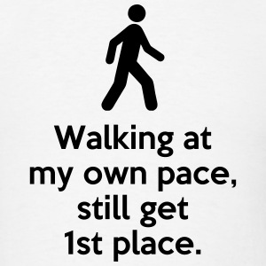 Walking at my own pace, still get 1st place. T-Shirts - Men's T-Shirt