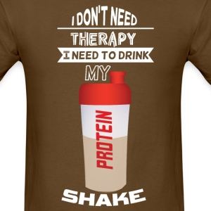 I NEED TO DRINK PROTEIN T-Shirts - Men's T-Shirt