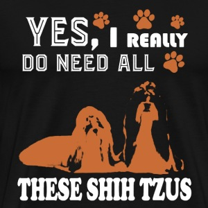 Need All These Shih Tzus - Men's Premium T-Shirt