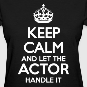 Let The Actor Handle It - Women's T-Shirt